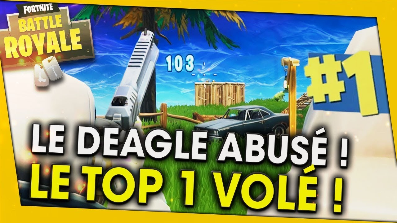 le-deagle-abuse-et-le-top-1-vole-fortnite-battle-royale